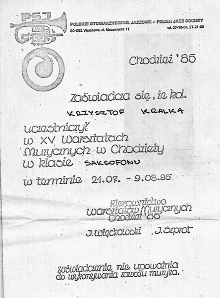 Najpoważniejsze, międzynarodowe warsztaty jazzowe w Polsce . Byłem na nich kilka razy. Dawały kontakt z niedostępnymi na co dzień muzykami, można było skorzystać z kserokopii materiałów edukacyjnych, niedostepnych przecież zupełnie nigdzie.